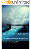 The Wynmoor Portal: The Follow-Up Story to A Tiny Bounty