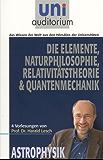 Die Elemente Naturphilosophie  Relativitätstheorie  Quantenmechanik: Astrophysik (uni auditorium - Taschenbuch)