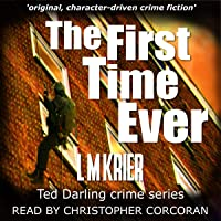 The First Time Ever: Original, Character-Driven Crime Fiction' (Ted Darling Crime Series, Book 1)