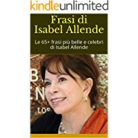 Frasi di Isabel Allende: Le 65+ frasi più belle e celebri di Isabel Allende