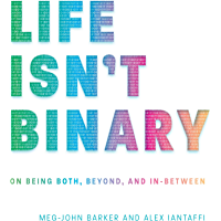 Life Isn't Binary: On Being Both, Beyond, and In-Between