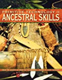 Primitive Technology II - Ancestral Skills: Ancestral Skills - From the Society of Primitive Technology
