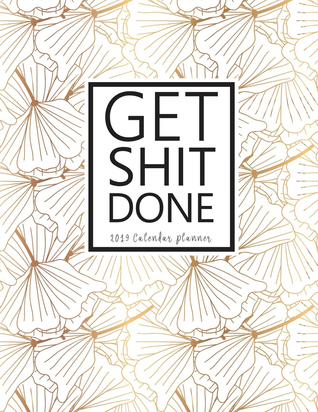 Get Shit Done 2019 Calendar Planner: Weekly and Monthly ...