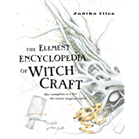 The Element Encyclopedia of Witchcraft: The Complete A–Z for the Entire Magical World: The Complete A-Z for the Entire…