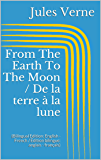 From The Earth To The Moon / De la terre à la lune (Bilingual Edition: English - French / Édition bilingue: anglais - français) (English Edition)