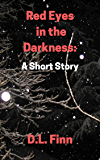 Red Eyes in the Darkness: A Short Story