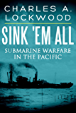 Sink 'Em All: Submarine Warfare in the Pacific