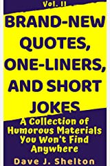 Brand-New Quotes, One-liners, and Short Jokes: A Collection of Humorous Materials You Won't Find Anywhere (BrandNewSeries Book 2) Kindle Edition