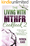 The Living With MTHFR Cookbook 2: 55 More Recipes For Those Diagnosed With The MTHFR Mutation