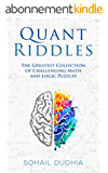 Quant Riddles: The Greatest Collection of Challenging Math and Logic Puzzles (English Edition)
