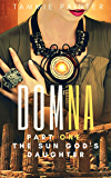 Domna, Part One: The Sun God's Daughter (Greek Gods Historical Fantasy) (Domna (A Serialized Novel of Osteria) Book 1)