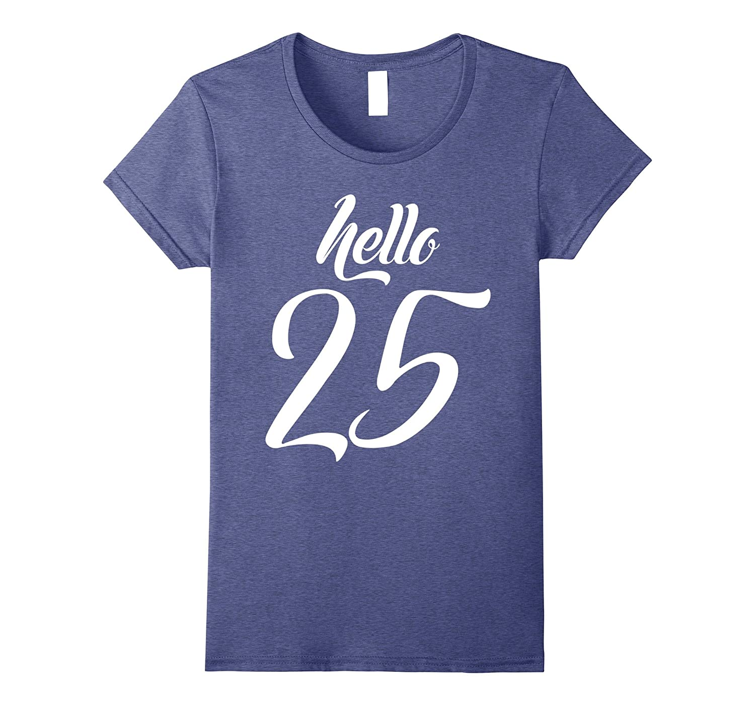 Birthday Gift Hello 25 Years Old T Shirt