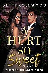 A Hurt So Sweet Volume Three: A Dark High School Bully Romance (Elite of Eden Falls Prep Book 3) Kindle Edition