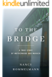 To the Bridge: A True Story of Motherhood and Murder (English Edition)