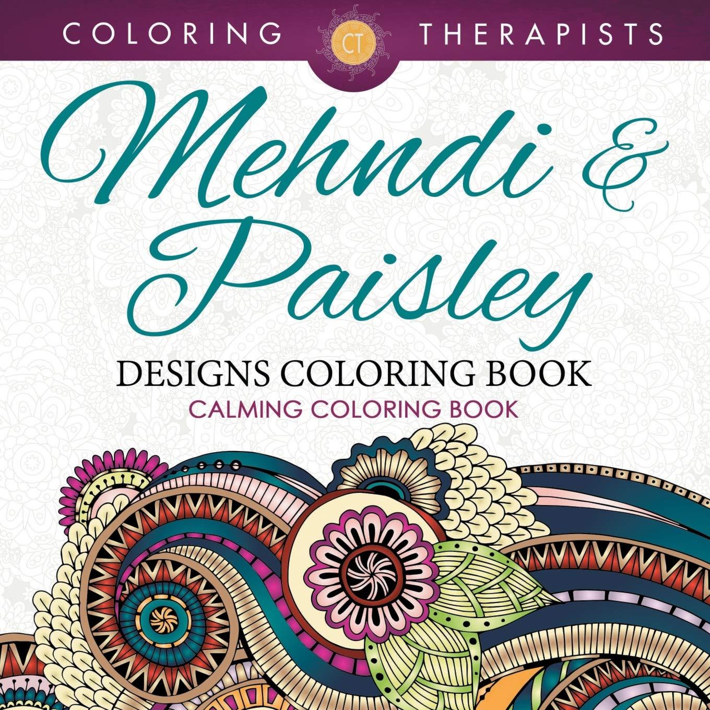 Mehndi & Paisley Designs Coloring Book - Calming Coloring Book ...