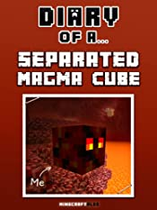 Diary of a Separated Magma Cube [An Unofficial Minecraft Book] (Minecraft Tales Book 69)