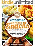 Ketogenic Air Fryer Snacks: Easy and Delicious Low Carb Snack Recipes  for Your Air Fryer