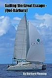 Sailing the Great Escape—¡Qué Bárbara! (Sailing ¡Qué Bárbara! Book 1)