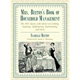 Mrs. Beeton's Book of Household Management: The 1861 Classic with Advice on Cooking, Cleaning, Childrearing, Entertaining, an