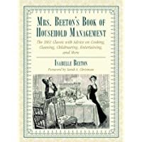 Mrs. Beeton's Book of Household Management: The 1861 Classic with Advice on Cooking, Cleaning, Childrearing…