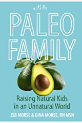 Paleo Family: Raising Natural Kids in an Unnatural World Kindle Edition