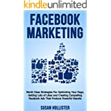 Facebook Marketing: World Class Strategies For Optimizing Your Page, Getting Lots of Likes and Creating Compelling Facebook A