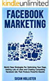 Facebook Marketing: World Class Strategies For Optimizing Your Page, Getting Lots of Likes and Creating Compelling…