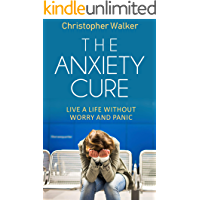 """Home treatment for anxiety: """"The Anxiety Cure"""": How to deal with stress and anxiety with simple methods (The Rapid Results Academy)"""