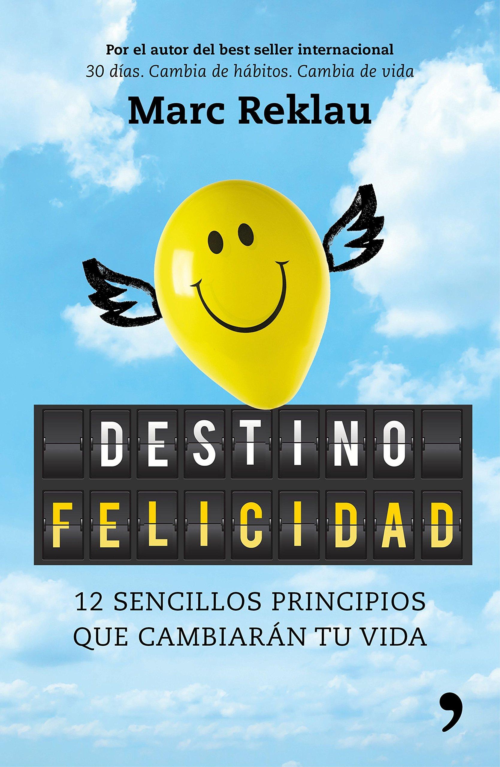 Destino felicidad: 12 sencillos principios que cambiarán tu vida Fuera de  Colección: Amazon.es: Marc Reklau: Libros