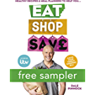 Eat Shop Save: Recipes & mealplanners to help you EAT healthier, SHOP smarter and SAVE serious money at the same time: FREE SAMPLER (English Edition)