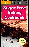 Sugar Free Baking Cookbook: Healthy Sugar Free Baking And Dessert Recipes For Losing Weight (Sugar Free Diet Book 1)