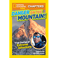 National Geographic Kids Chapters: Danger on the Mountain: True Stories of Extreme Adventures! (NGK Chapters)