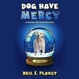 Dog Have Mercy: Golden Retriever Mysteries Volume 6