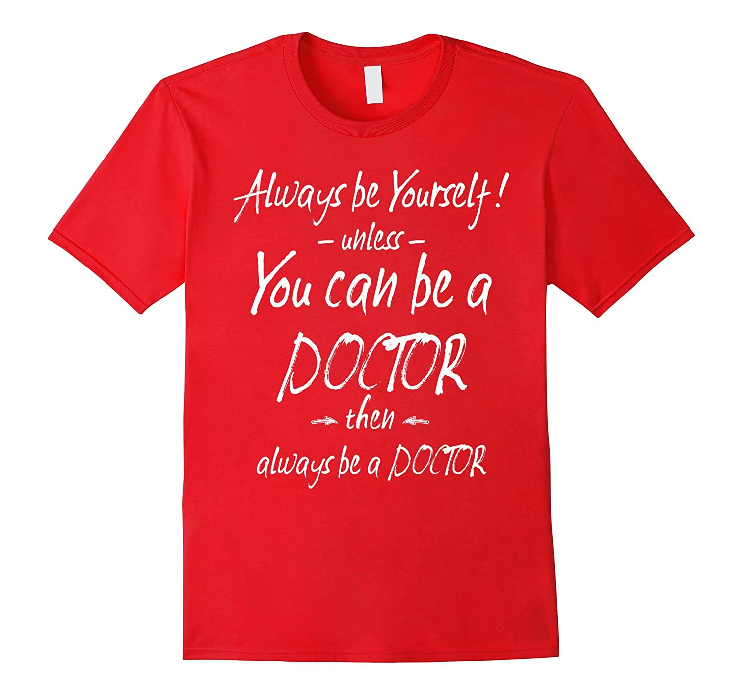 Always Be Yourself T Shirt Funny DOCTOR Shirt Tee Shirts-RT