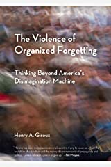 The Violence of Organized Forgetting: Thinking Beyond America's Disimagination Machine (City Lights Open Media) Kindle Edition