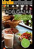 Guía para Adelgazar sin Dietas y Comiendo: Perder Peso sin Pasar Hambre. (Spanish Edition)