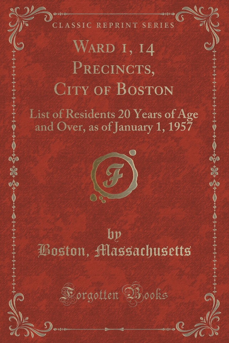 Download Ward 1, 14 Precincts, City of Boston: List of Residents 20 Years of Age and Over, as of January 1, 1957 (Classic Reprint) ebook
