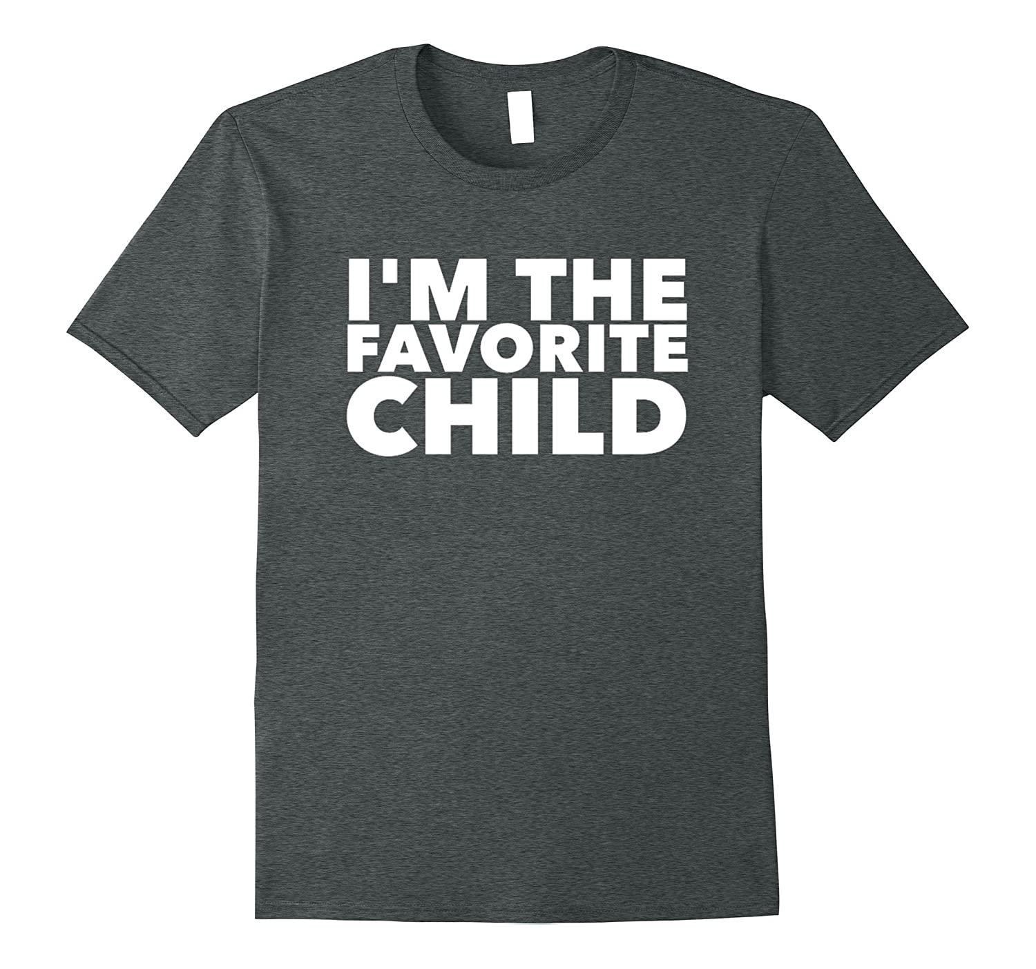 Im The Favorite Child Family Happy Birthday T Shirts Adults CL