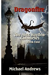Dragonfire (The Alex Hayden Chronicles Book 4) Kindle Edition