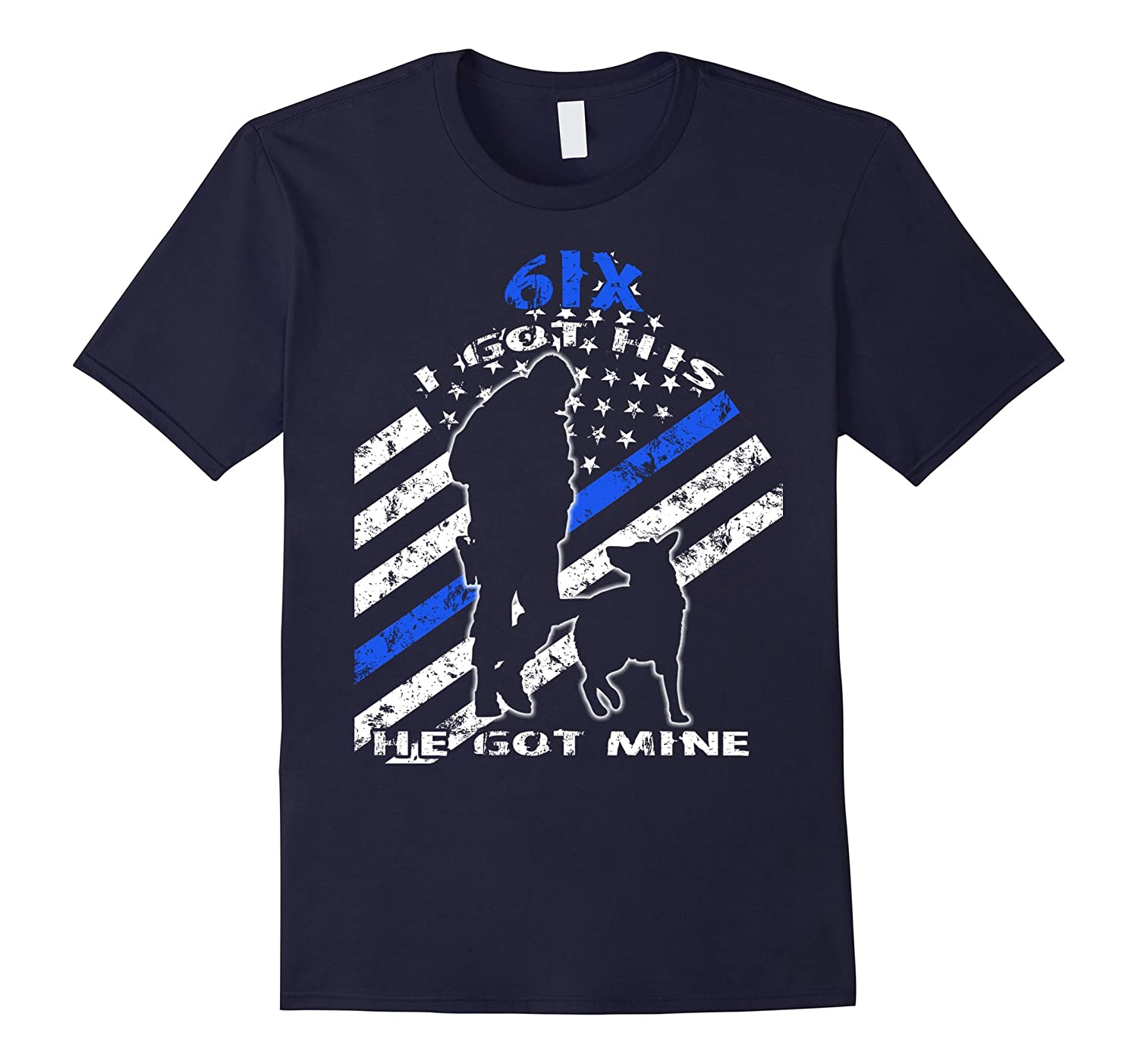 6IX Police K9 Shirt Six I got His He got Mine Thin Blue Line