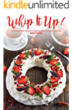 Whip It Up!: 40 Whipped Cream Recipes to Celebrate National Whipped Cream Day (English Edition)