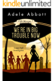 Whoops! We're In Big Trouble Now. (Susan Hall Investigates Book 4)