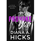Provoke You: A Standalone Bodyguard Romance (Cole Brothers Series Book 3)
