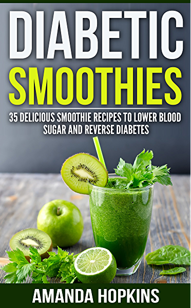 Diabetic Smoothies 35 Delicious Smoothie Recipes To Lower Blood Sugar And Reverse Diabetes Diabetic Living Book 3 Kindle Edition By Hopkins Amanda Cookbooks Food Wine Kindle Ebooks Amazon Com