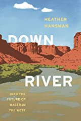 Downriver: Into the Future of Water in the West Kindle Edition