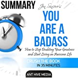 Summary: Jen Sincero's You Are a Badass: How to Stop Doubting Your Greatness and Start Living an Awesome Life