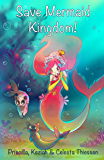 Save Mermaid Kingdom! (The Tail of the Mermaids Book 2)