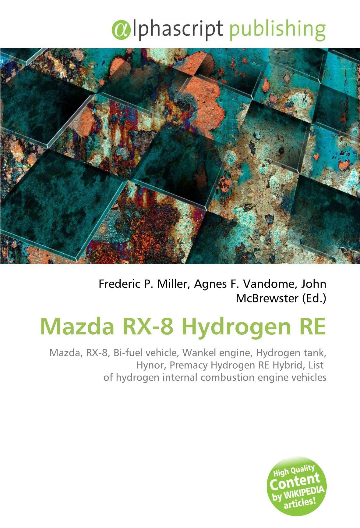 Mazda RX-8 Hydrogen Re: Amazon.es: Frederic P Miller, Agnes F Vandome, John McBrewster: Libros en idiomas extranjeros