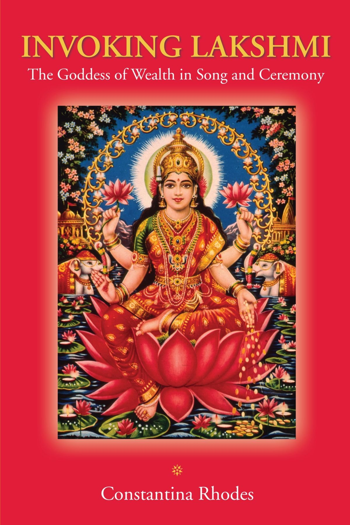 Download Invoking Lakshmi: The Goddess of Wealth in Song and Ceremony pdf epub