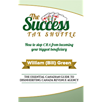 The Success Tax Shuffle: The Essential Canadian Guide to Disinheriting Canada Revenue Agency (English Edition)